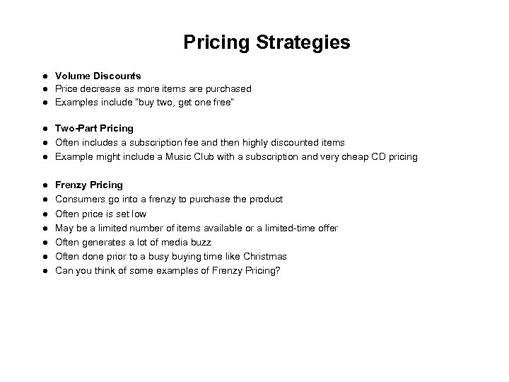 """Pricing Strategies Volume Discounts Price decrease as more items are purchased Examples include """"buy"""