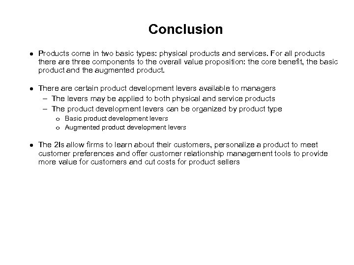 Conclusion Products come in two basic types: physical products and services. For all products