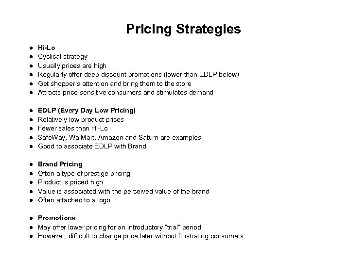 Pricing Strategies Hi-Lo Cyclical strategy Usually prices are high Regularly offer deep discount promotions