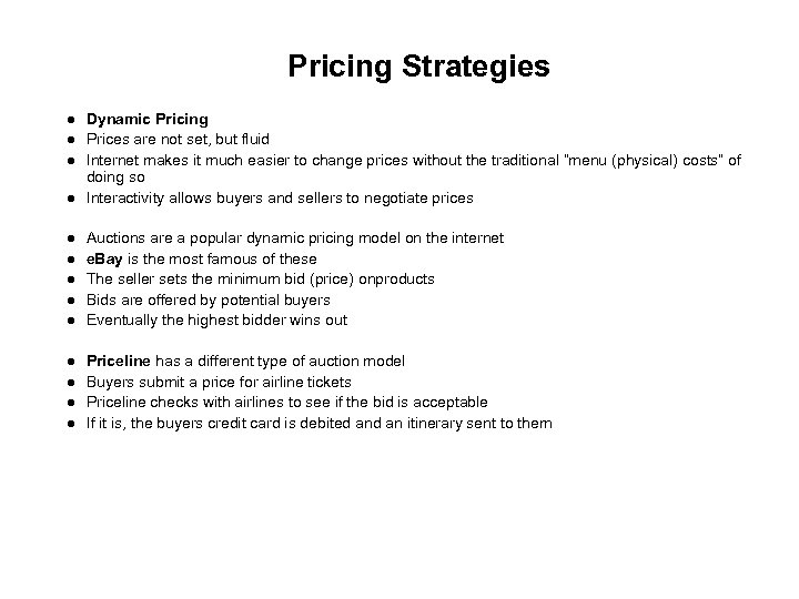 Pricing Strategies Dynamic Pricing Prices are not set, but fluid Internet makes it much