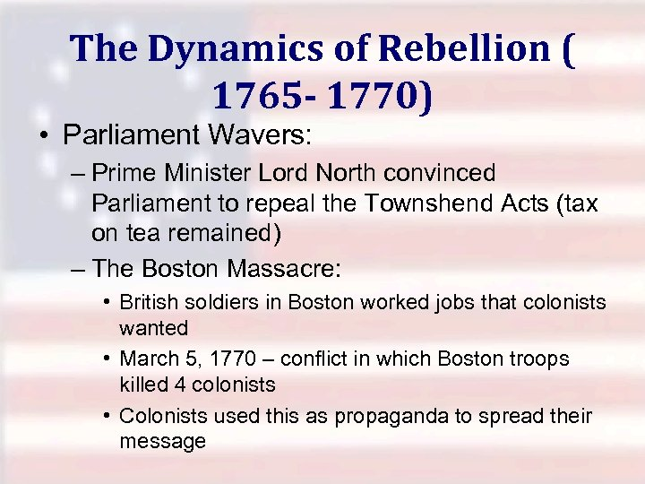 The Dynamics of Rebellion ( 1765 - 1770) • Parliament Wavers: – Prime Minister