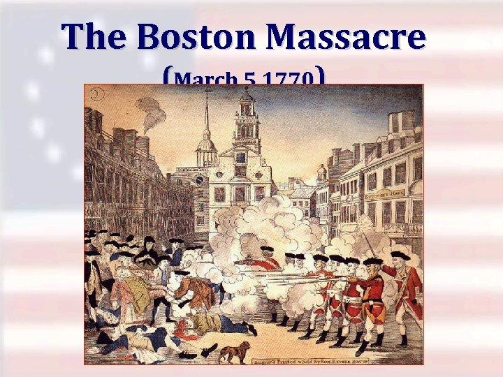 The Boston Massacre (March 5, 1770)