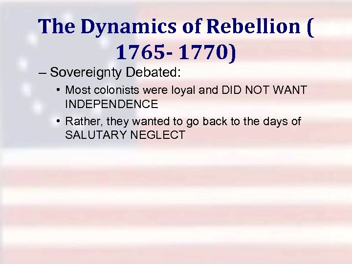 The Dynamics of Rebellion ( 1765 - 1770) – Sovereignty Debated: • Most colonists