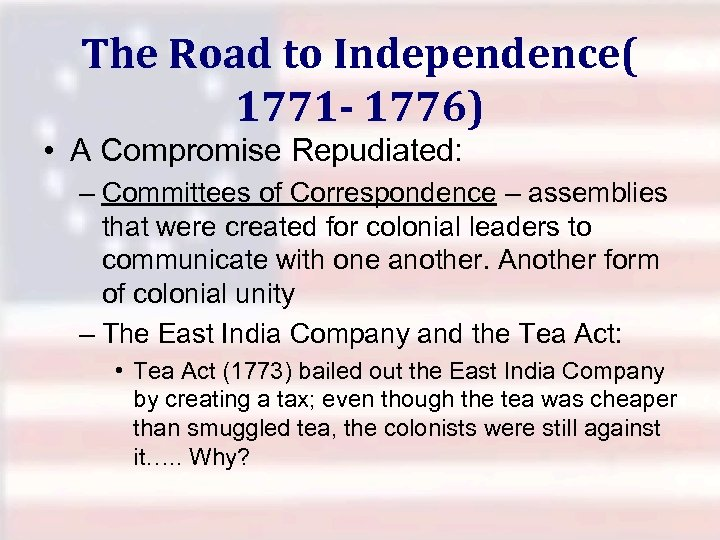 The Road to Independence( 1771 - 1776) • A Compromise Repudiated: – Committees of