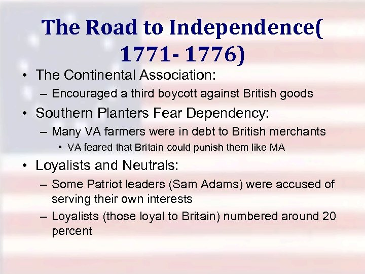 The Road to Independence( 1771 - 1776) • The Continental Association: – Encouraged a
