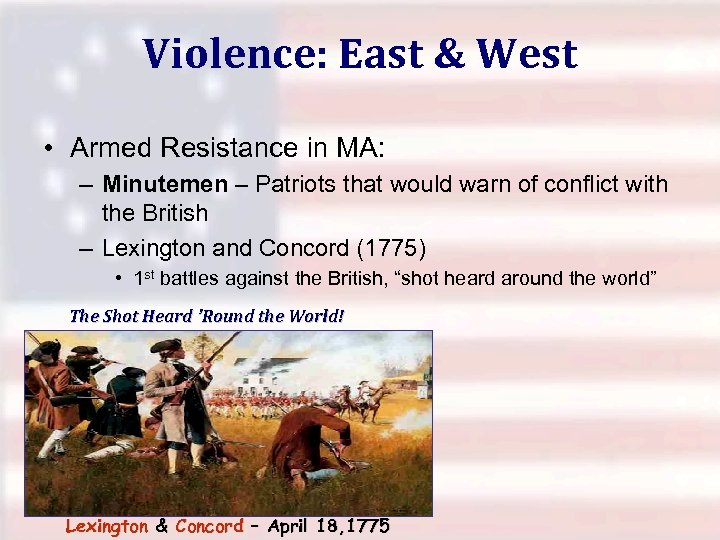 Violence: East & West • Armed Resistance in MA: – Minutemen – Patriots that