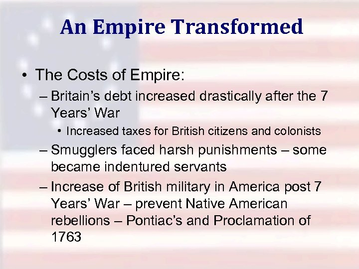 An Empire Transformed • The Costs of Empire: – Britain's debt increased drastically after