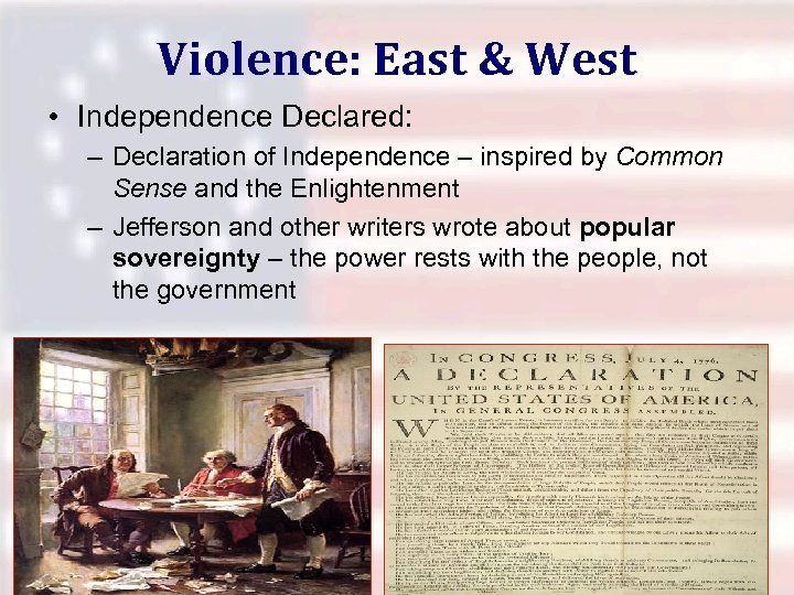 Violence: East & West • Independence Declared: – Declaration of Independence – inspired by