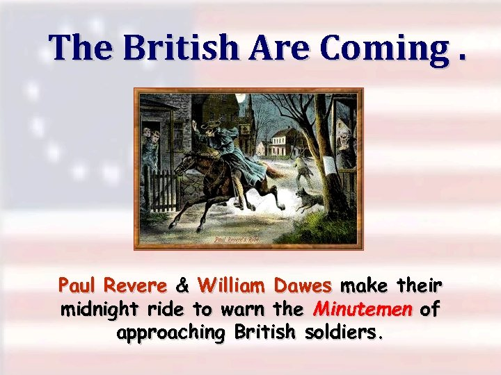 The British Are Coming. . . Paul Revere & William Dawes make their midnight