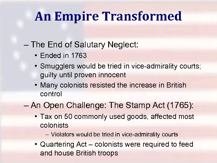 An Empire Transformed – The End of Salutary Neglect: • Ended in 1763 •