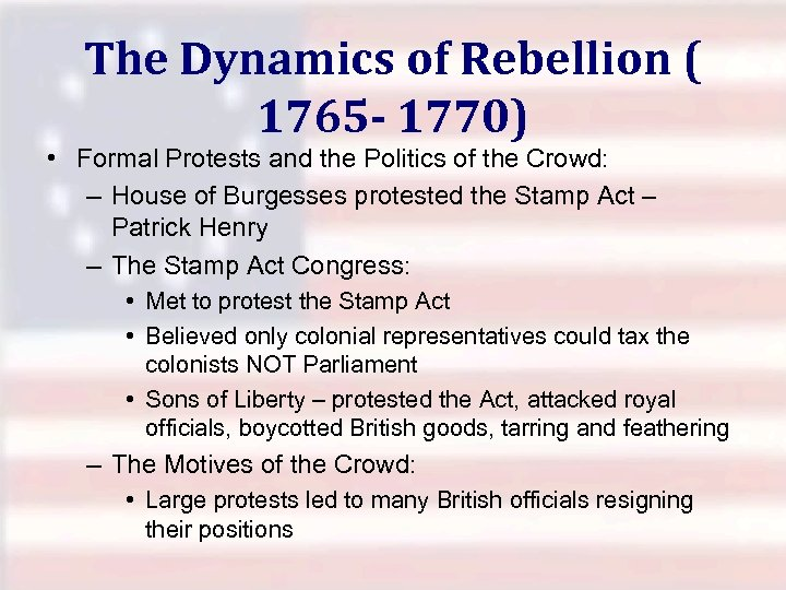 The Dynamics of Rebellion ( 1765 - 1770) • Formal Protests and the Politics