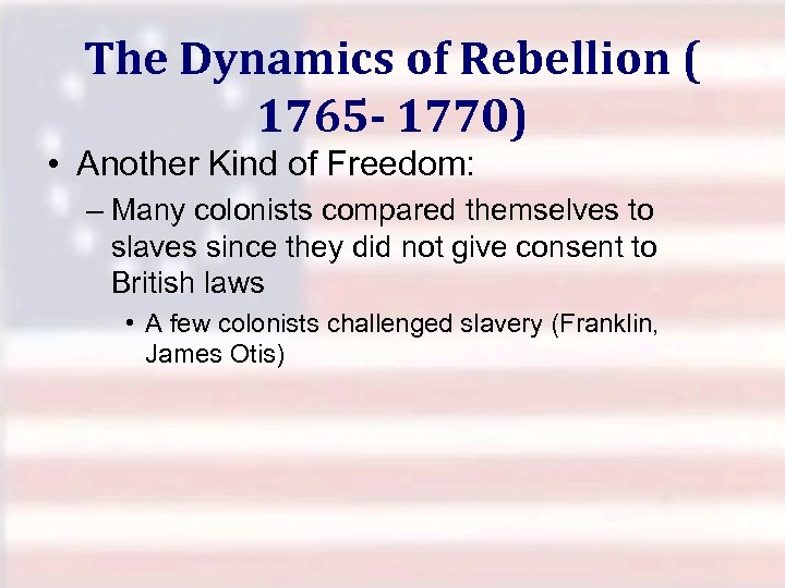 The Dynamics of Rebellion ( 1765 - 1770) • Another Kind of Freedom: –