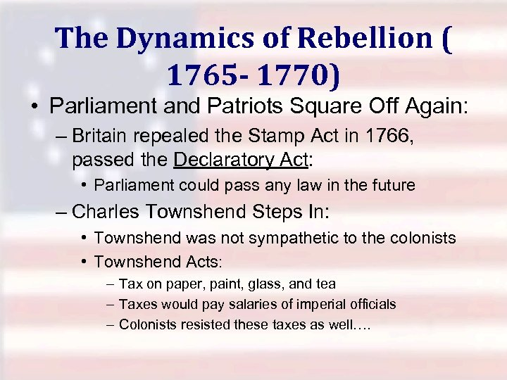 The Dynamics of Rebellion ( 1765 - 1770) • Parliament and Patriots Square Off