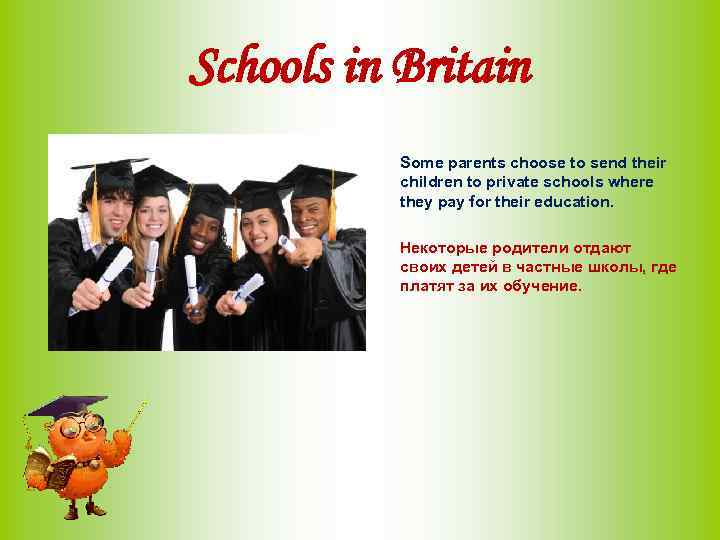 Schools in Britain Some parents choose to send their children to private schools where