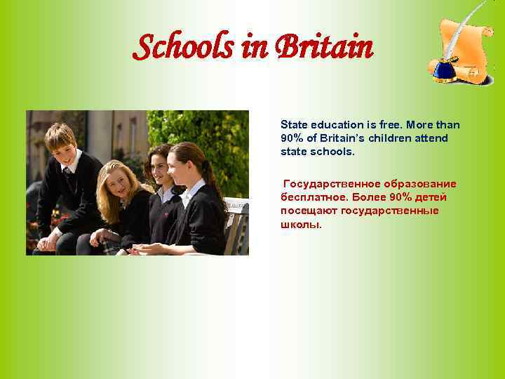 Schools in Britain State education is free. More than 90% of Britain's children attend