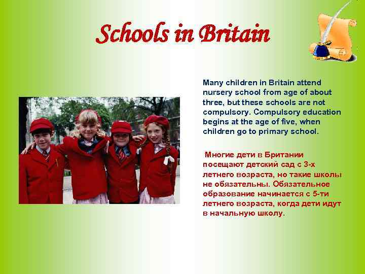 Schools in Britain Many children in Britain attend nursery school from age of about