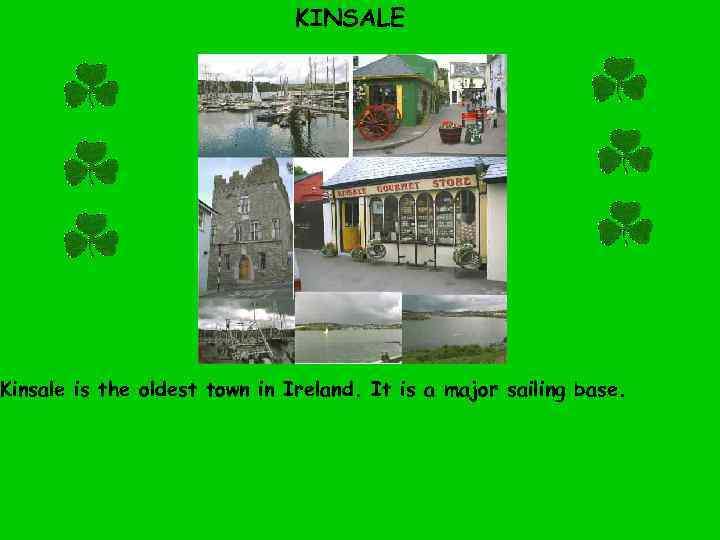 KINSALE Kinsale is the oldest town in Ireland. It is a major sailing base.