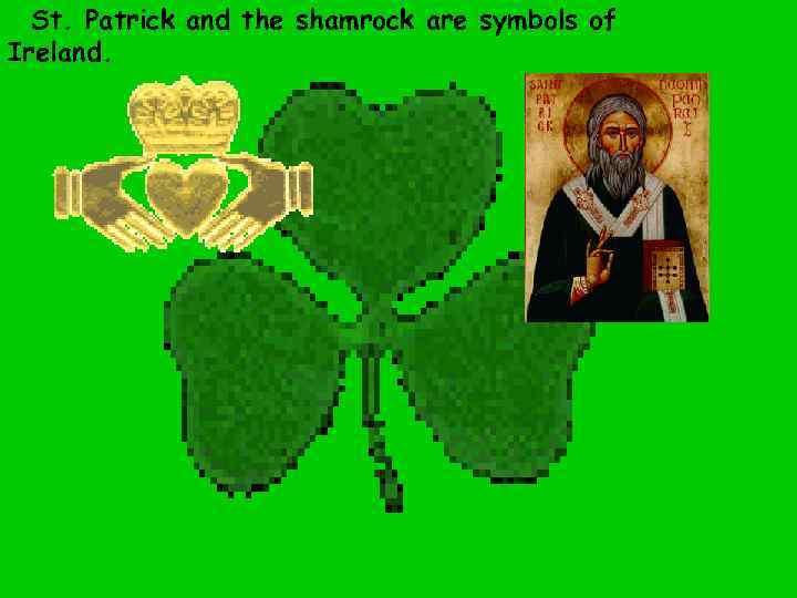 St. Patrick and the shamrock are symbols of Ireland.