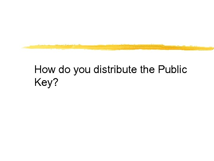 How do you distribute the Public Key?