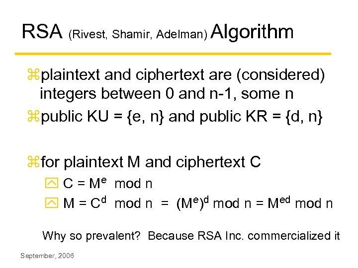 RSA (Rivest, Shamir, Adelman) Algorithm zplaintext and ciphertext are (considered) integers between 0 and