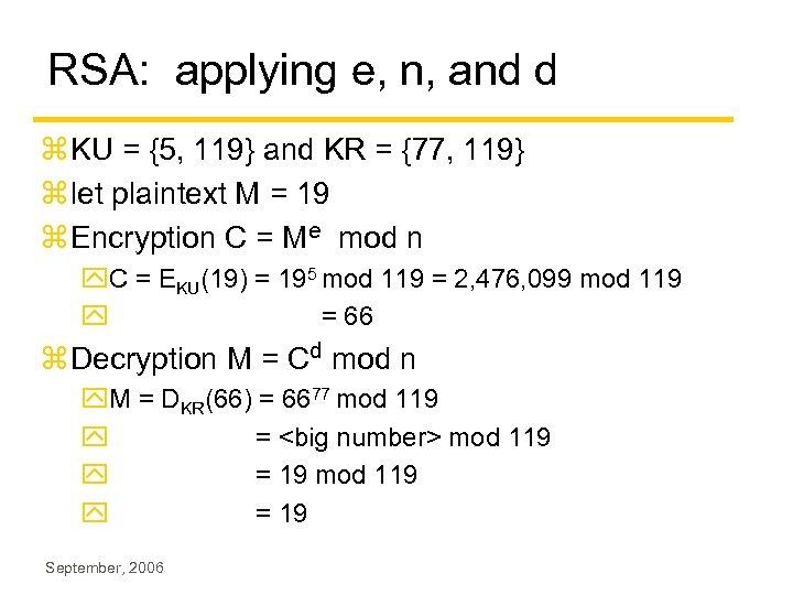 RSA: applying e, n, and d z KU = {5, 119} and KR =