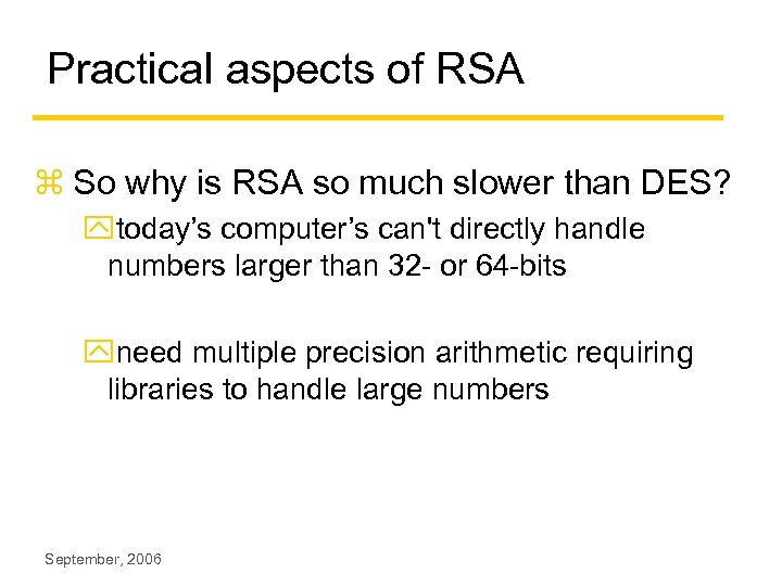 Practical aspects of RSA z So why is RSA so much slower than DES?