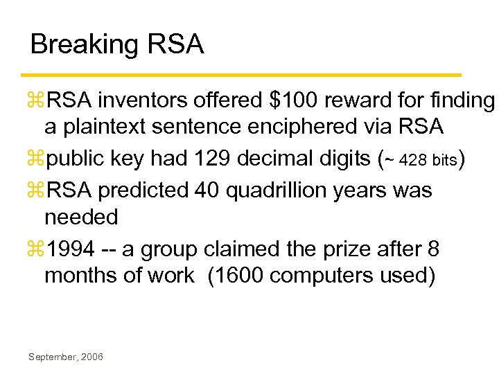 Breaking RSA z. RSA inventors offered $100 reward for finding a plaintext sentence enciphered