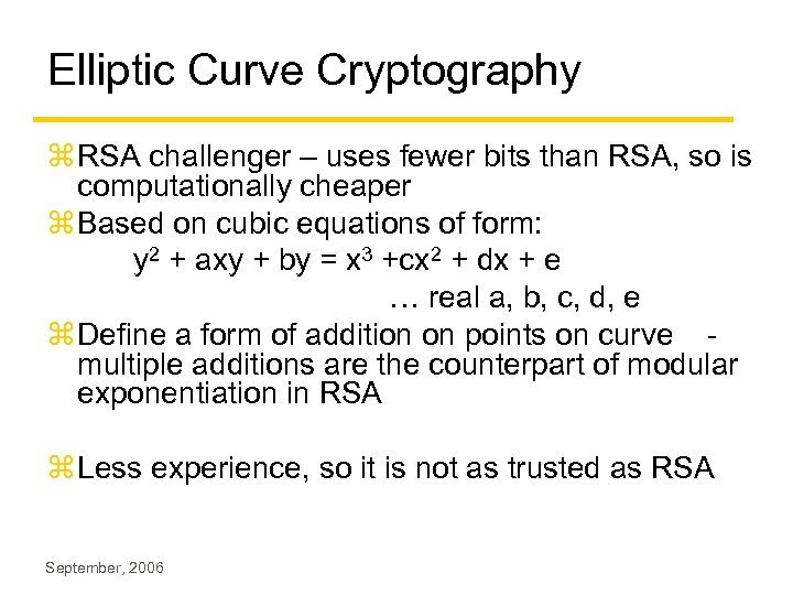 Elliptic Curve Cryptography z RSA challenger – uses fewer bits than RSA, so is
