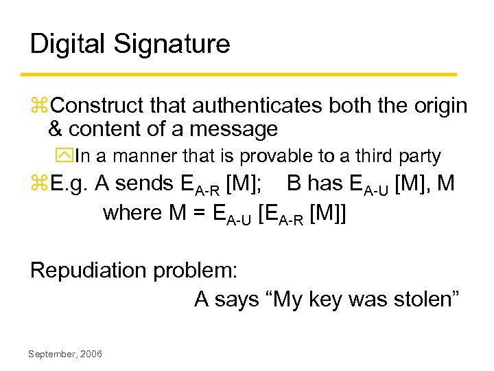 Digital Signature z. Construct that authenticates both the origin & content of a message
