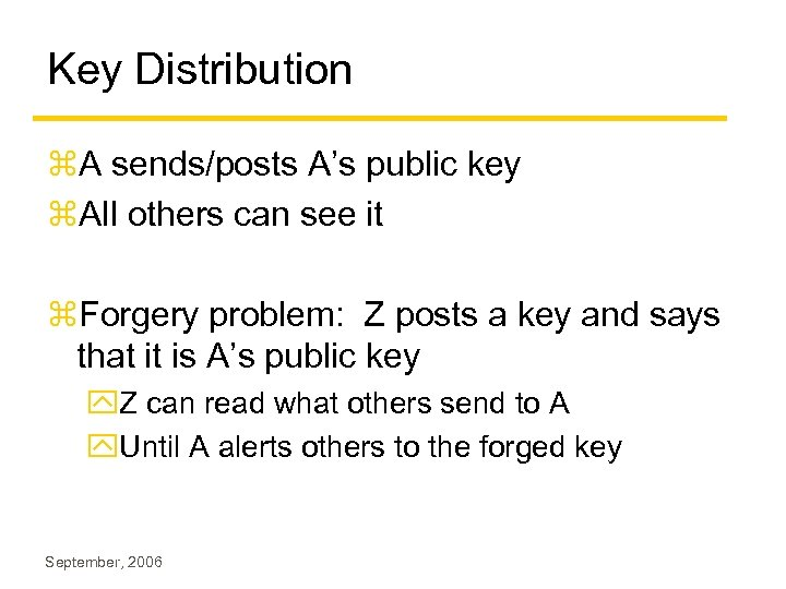 Key Distribution z. A sends/posts A's public key z. All others can see it