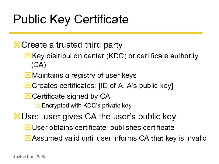 Public Key Certificate z Create a trusted third party y. Key distribution center (KDC)