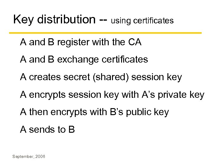 Key distribution -- using certificates A and B register with the CA A and