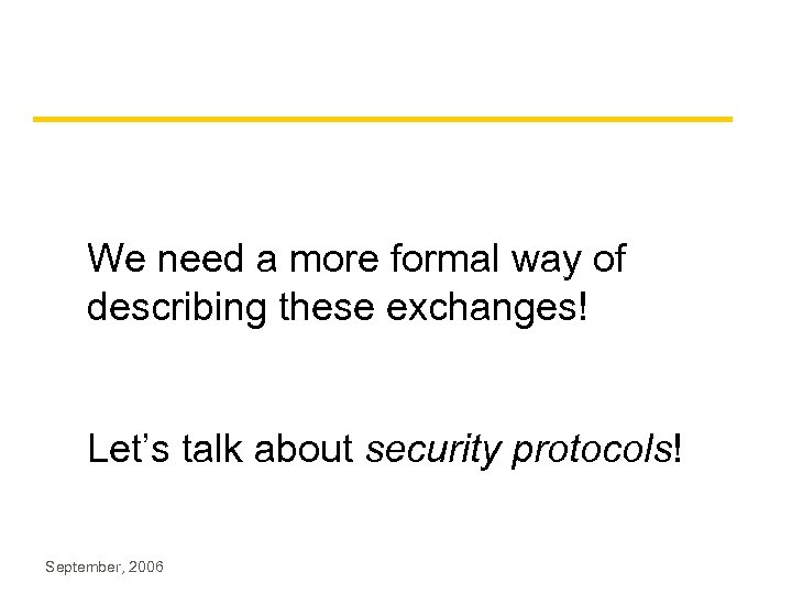 We need a more formal way of describing these exchanges! Let's talk about security