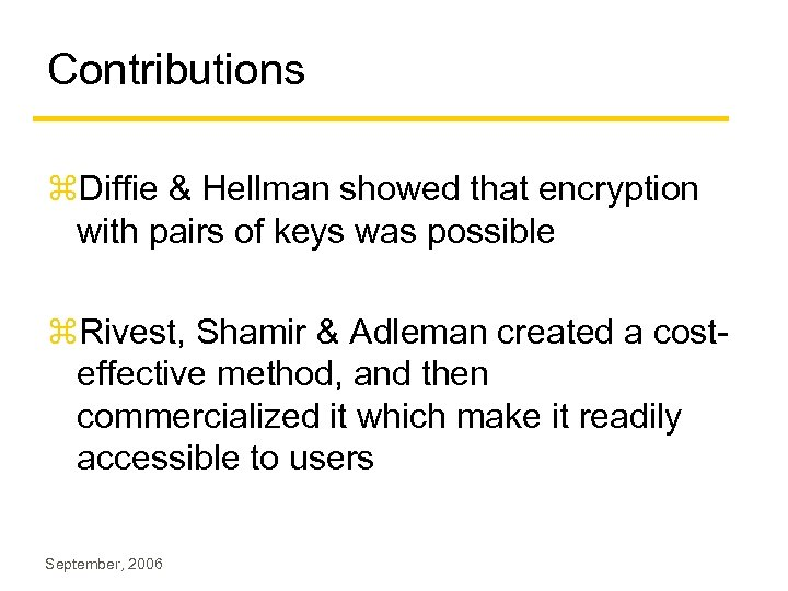 Contributions z. Diffie & Hellman showed that encryption with pairs of keys was possible
