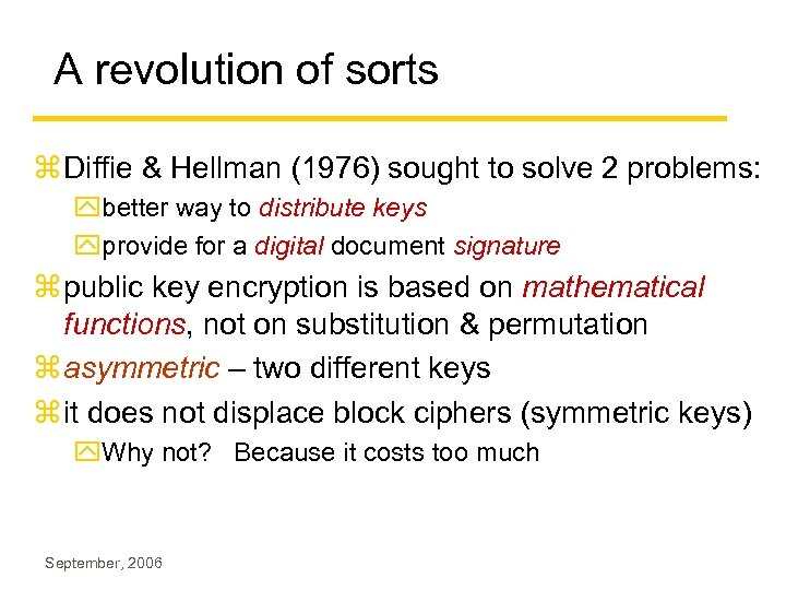 A revolution of sorts z Diffie & Hellman (1976) sought to solve 2 problems: