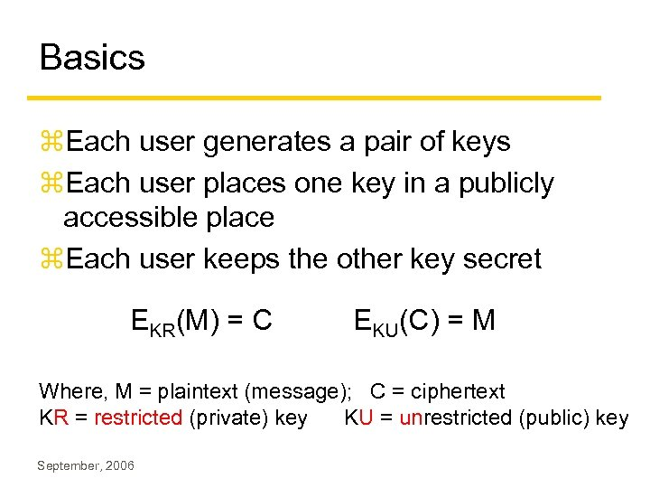 Basics z. Each user generates a pair of keys z. Each user places one
