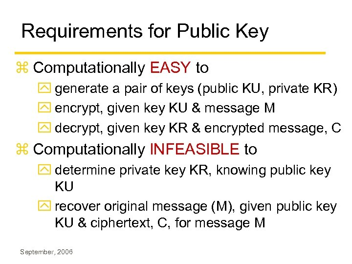 Requirements for Public Key z Computationally EASY to y generate a pair of keys