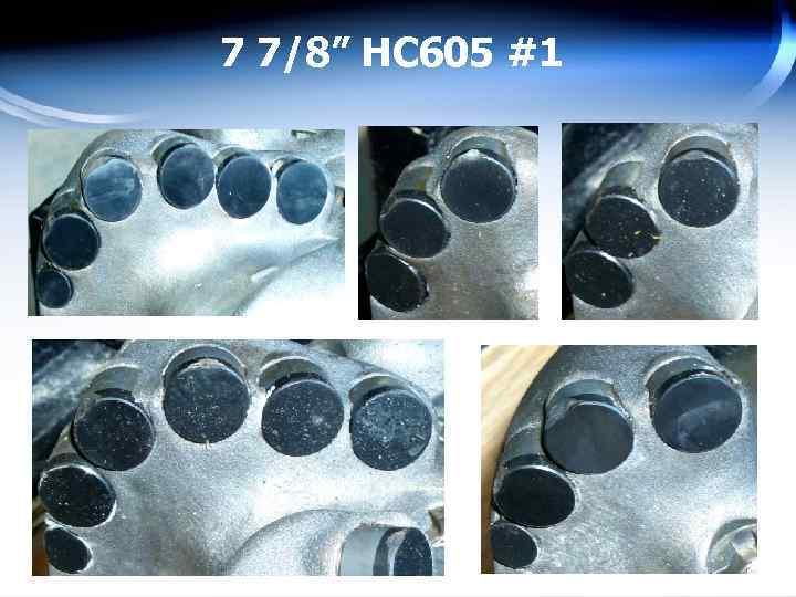"7 7/8"" HC 605 #1"