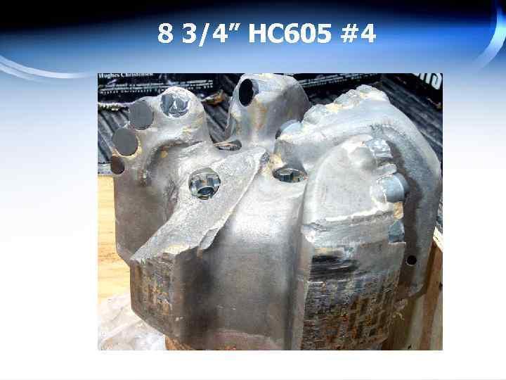 "8 3/4"" HC 605 #4"