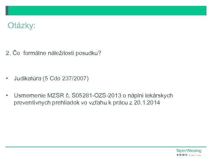 Otázky: 2. Čo formálne náležitosti posudku? • Judikatúra (5 Cdo 237/2007) • Usmernenie MZSR
