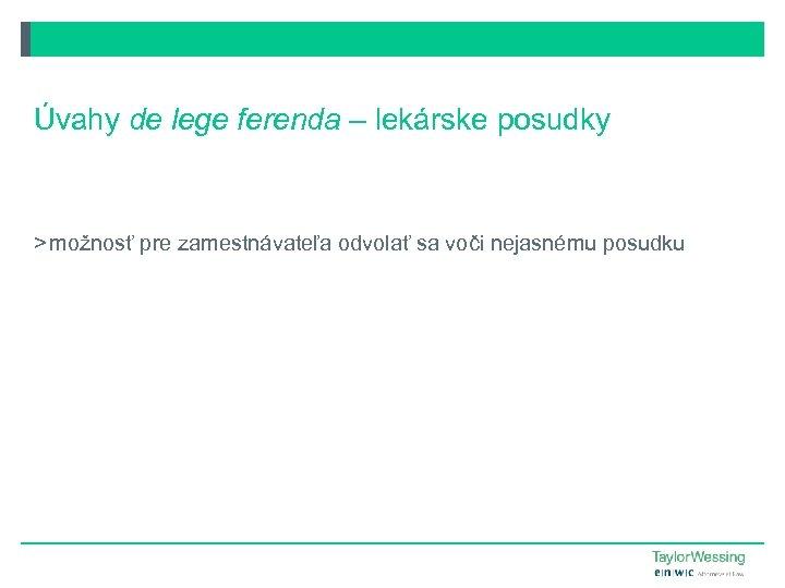 Úvahy de lege ferenda – lekárske posudky > možnosť pre zamestnávateľa odvolať sa voči