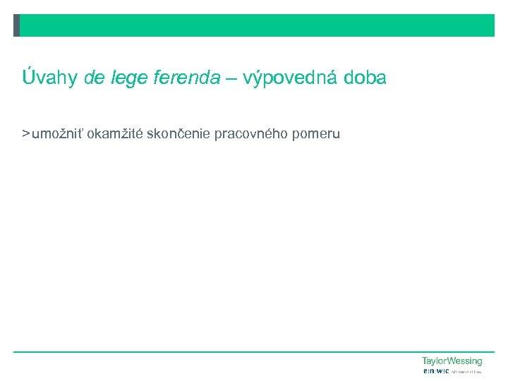 Úvahy de lege ferenda – výpovedná doba > umožniť okamžité skončenie pracovného pomeru