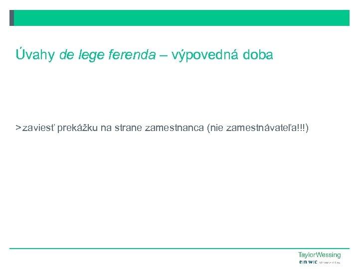 Úvahy de lege ferenda – výpovedná doba > zaviesť prekážku na strane zamestnanca (nie