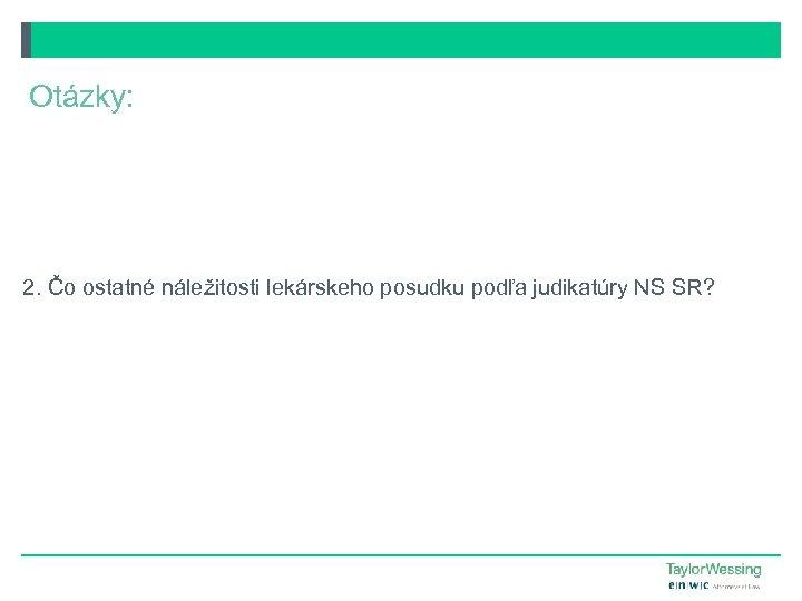 Otázky: 2. Čo ostatné náležitosti lekárskeho posudku podľa judikatúry NS SR?