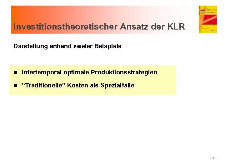 """Investitionstheoretischer Ansatz der KLR Darstellung anhand zweier Beispiele n Intertemporal optimale Produktionsstrategien n """"Traditionelle"""""""