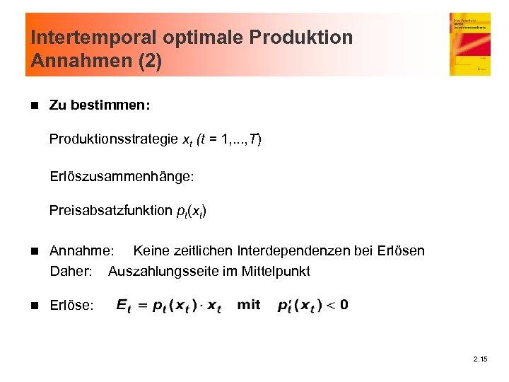 Intertemporal optimale Produktion Annahmen (2) n Zu bestimmen: Produktionsstrategie xt (t = 1, .