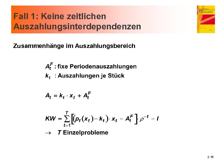 Fall 1: Keine zeitlichen Auszahlungsinterdependenzen Zusammenhänge im Auszahlungsbereich 2. 16