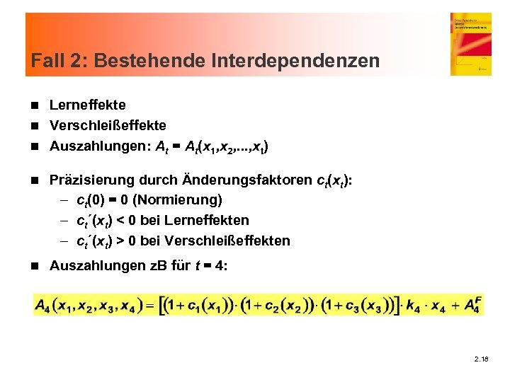 Fall 2: Bestehende Interdependenzen Lerneffekte n Verschleißeffekte n Auszahlungen: At = At(x 1, x