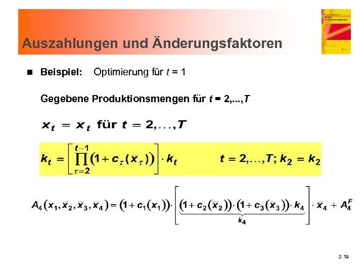 Auszahlungen und Änderungsfaktoren n Beispiel: Optimierung für t = 1 Gegebene Produktionsmengen für t
