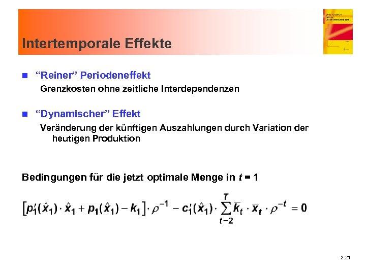 """Intertemporale Effekte n """"Reiner"""" Periodeneffekt Grenzkosten ohne zeitliche Interdependenzen n """"Dynamischer"""" Effekt Veränderung der"""